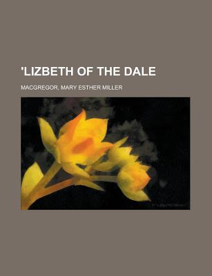 'lizbeth of the Dale By Macgregor, Mary Esther Miller
